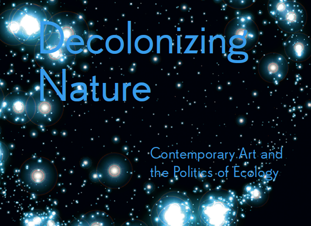 T. J. Demos, Decolonizing Nature, Sternberg Press, 2016.